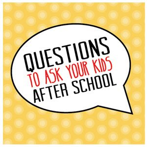 Questions to ask your child after school