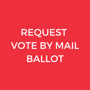 Request a vote by mail ballot